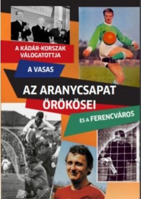 Az Aranycsapat örökösei - A Kádár-korszak válogatottja, a Vasas és a Ferencváros
