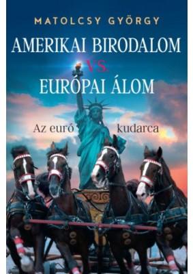 Amerikai Birodalom vs. Európai Álom
