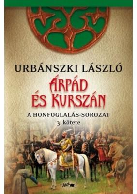 Árpád és Kurszán - A Honfogalás-sorozat 3.