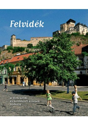 Felvidék - A történelmi és természeti kincsek tárháza