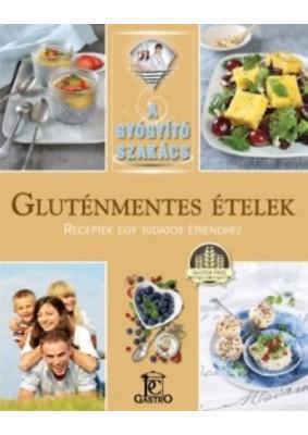 Gluténmentes ételek - Receptek egy tudatos étrendhez