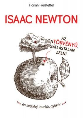 Isaac Newton az öntörvényű gátlástalan zseni...