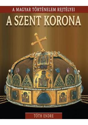A Szent Korona - A magyar történelem rejtélyei