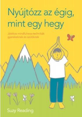 Nyújtózz az égig, mint egy hegy - Játékos mindfulness-technikák gyerekeknek és szülőknek