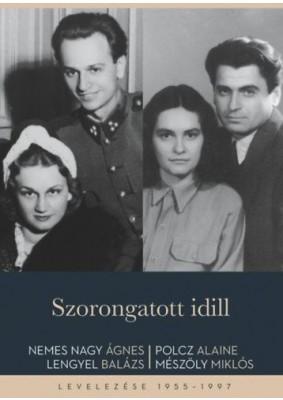 Szorongatott idill - Nemes Nagy Ágnes, Lengyel Balázs, Polcz Alaine, Mészöly Miklós levelezése 1955-1997
