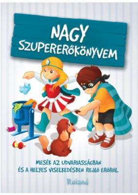 Nagy szupererőkönyvem - Mesék az udvariasságban és a helyes viselkedésben rejlő erőről