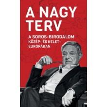 A Nagy Terv - A Soros-birodalom Közép- és Kelet-Európában