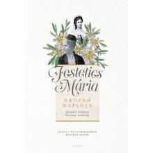 Festetics Mária grófnő naplója - Erzsébet királyné bizalm...