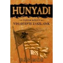 Vihartépte zászlaink - Hunyadi tizedik könyv