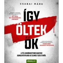 Így öltek ők - A tíz leghírhedtebb magyar sorozatgyilkos ...
