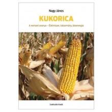 Kukorica - A nemzet aranya - Élelmiszer, takarmány, bioen...