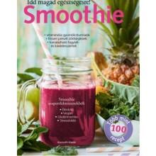 Smoothie - Idd magad egészségesre!