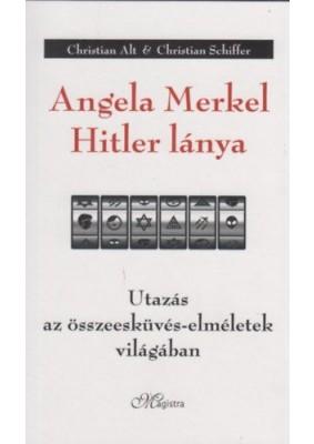 Angela Merkel Hitler lánya - Utazás az összeesküvés-elméletek világában