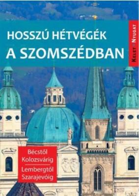 Hosszú hétvégék a szomszédban - Bécstől Kolozsvárig, Lembergtől Szarajevóig