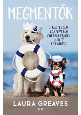 Megmentők - Hihetetlen történetek emberéleteket mentő kutyákról
