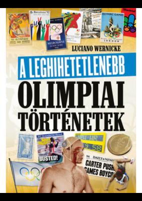 A leghihetetlenebb olimpiai történetek